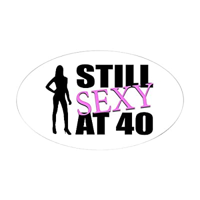 CafePress - Still Sexy At 40 Years Old Oval Sticker - Oval Bumper Sticker, Euro Oval Car Decal