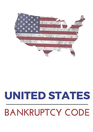 United States Bankruptcy Code: 2017 (Chapter 11 Of The United States Bankruptcy Code)