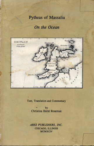 Pytheas of Massalia: On the Ocean : Text, Translation and Commentary (English, Greek and Greek Edition)
