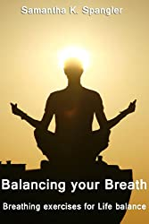 Balancing your Breath : Breathing exercises for Life balance (English Edition)