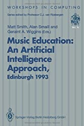 Music Education: An Artificial Intelligence Approach : Proceedings of a Workshop held as part of AI-ED 93, World Conference on Artificial Intelligence ... 25 August 1993 (Workshops in Computing)