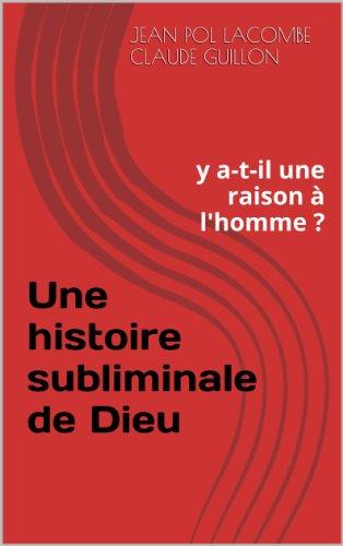 Une histoire subliminale de Dieu: y a-t-il une raison à l'homme ? (French Edition)