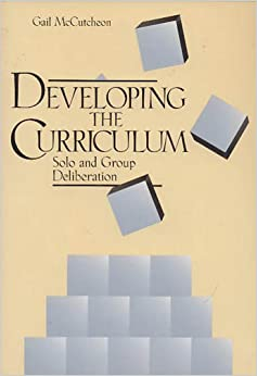 Developing the Curriculum: Solo and Group Deliberation