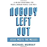 Nobody Left Out: Jesus Meets the Messes: A 40-Day Devotional for Messy, Broken People (Like Me!)