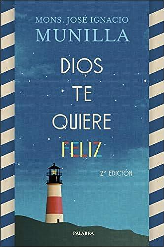 Dios te quiere feliz (Mundo y cristianismo): Amazon.es: Mons. José Ignacio Munilla: Libros