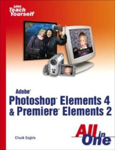 Adobe Photoshop Elements 4 and Premiere Elements 2 All in One
