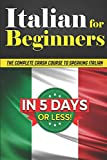 italian all in one for dummies - Italian for Beginners: The COMPLETE Crash Course to Speaking Italian in 5 DAYS OR LESS!