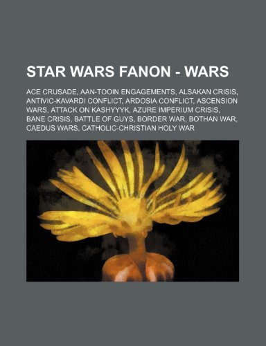 Star Wars Fanon - Wars: ACE Crusade, Aan-Tooin Engagements, Alsakan Crisis, Antivic-Kavardi conflict, Ardosia Conflict, Ascension Wars, Attack on ... of Guys, Border War, Bothan War, Caedus Wars