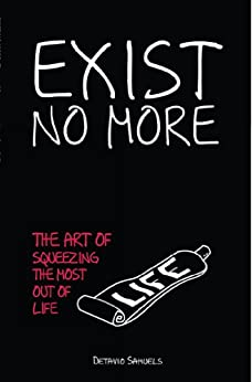 Exist No More: The Art Of Squeezing The Most Out Of Life by [Samuels, Detavio]