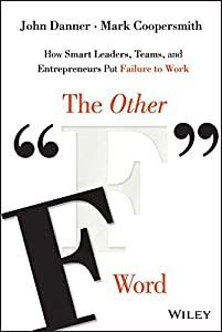 "The Other ""F"" Word: How Smart Leaders, Teams, and Entrepreneurs Put Failure to Work by Wiley"