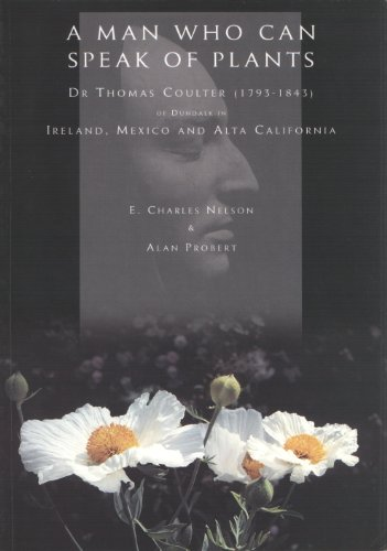 Man Who Can Speak of Plants: Dr.Thomas Coulter (1793-1843) of Dundalk in Ireland, Mexico and Alta California