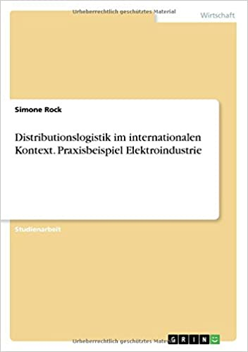 Distributionslogistik im internationalen Kontext. Praxisbeispiel Elektroindustrie