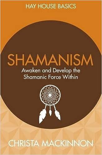 Shamanism: Awaken and Develop the Shamanic Force Within (Hay House Basics)
