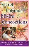 Secret Potions, Elixirs and Concoctions, Marie A. Miczak, 0914955454