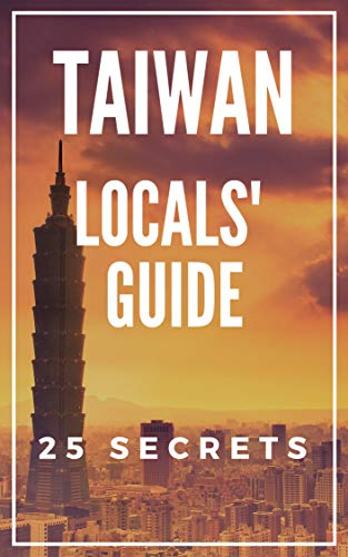 Taiwan 25 Secrets - The Locals Travel Guide  For Your Trip to Taiwan ( Taipei ) 2018