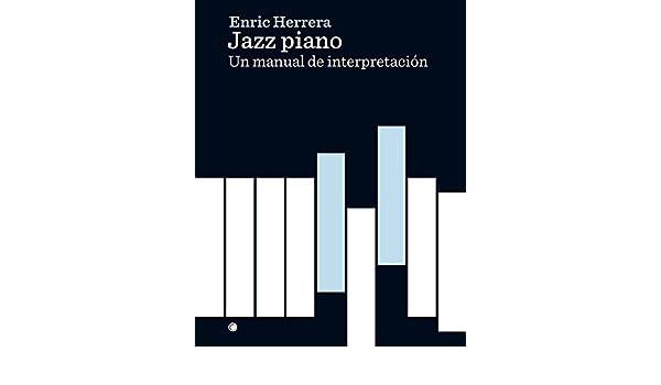 Jazz piano: un manual de interpretacion (tapa blanda): Enric Herrera Farré: 9788494627132: Amazon.com: Books