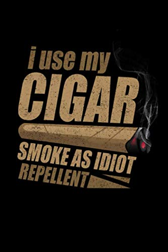 I Use My Cigar Smoke As Idiot Repellent: Funny Cigar Lover Notebook - 120 Page 6