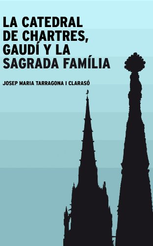 Descargar Libro La Catedral De Chartres, Gaudí Y La Sagrada Família Josep Maria Tarragona I Clarasó