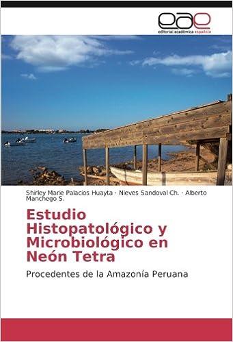 Estudio histopatológico y microbiológico en Neón Tetra: Procedentes de la Amazonía Peruana (Spanish Edition): Shirley Marie Palacios Huayta, Nieves Sandoval ...