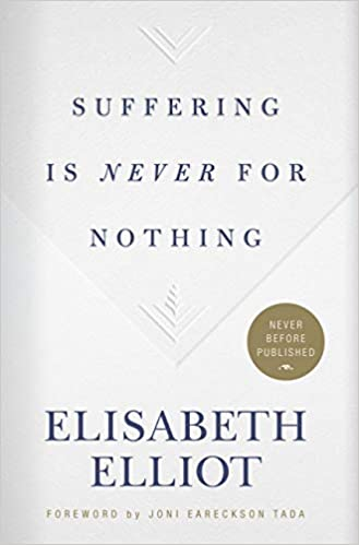 Suffering Is Never For Nothing - Elisabeth Elliot