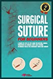 Surgical Suture for Beginners: A complete