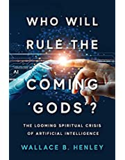 Who Will Rule The Coming 'Gods'?: The Looming Spiritual Crisis Of Artificial Intelligence