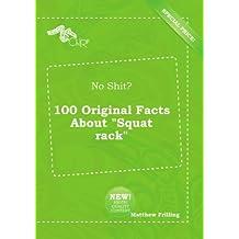 """No Shit? 100 Original Facts About """"Squat rack"""""""