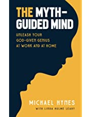 The Myth-Guided Mind: Unleash Your God-Given Genius at Work and at Home