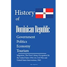 History and Culture of Dominican Republic, Government, Politics Economy, Tourism: Migration, The First Colony, Occupation by the United States 1916-24, Civil War and United States Intervention, 1965