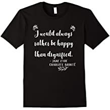 Would Rather Be Happy Than Dignified Jayne Eyre Quote TShirt