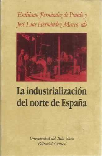 LA INDUSTRIALIZACION DEL NORTE DE ESPAÑA Estado de la cuestión: Amazon.es: FERNANDEZ DE PINEDO, Emiliano - HERNANDEZ MARCO, José Luis (eds.): Libros