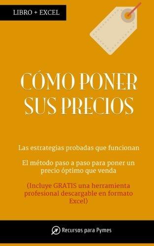 Como poner sus precios: Las estrategias de precio que funcionan (Spanish Edition) [Recursos para Pymes] (Tapa Blanda)