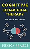 Cognitive Behavioral Therapy - CBT - The Basics and Beyond: CBT Workbook - Modern Psychology: Applied Psychology (Cognitive Behavior Therapy 1)