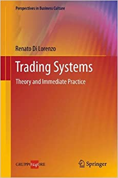 Trading Systems: Theory and Immediate Practice (Perspectives in Business Culture)