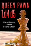 Queen Pawn 1.d4 D5: Chess Opening Games - Second Edition-Tim Sawyer