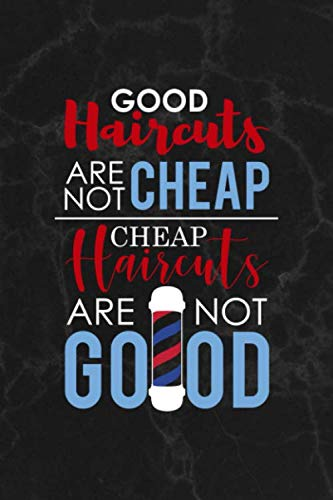 Good Haircuts Are Not Cheap Cheap Haircuts Are Not Good: Notebook Journal Composition Blank Lined Diary Notepad 120 Pages Paperback Black Marble Barber