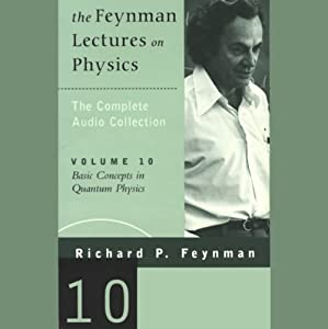 The Feynman Lectures on Physics: Volume 10, Basic Concepts in Quantum Physics Lecture