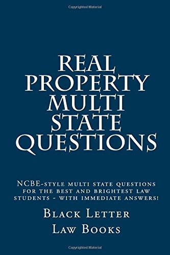 Real Property Multi State Questions: NCBE-style multi state questions for the best and brightest law students - with immediate answers! pdf