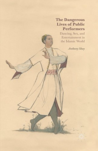 The Dangerous Lives of Public Performers: Dancing, Sex, and Entertainment in the Islamic World