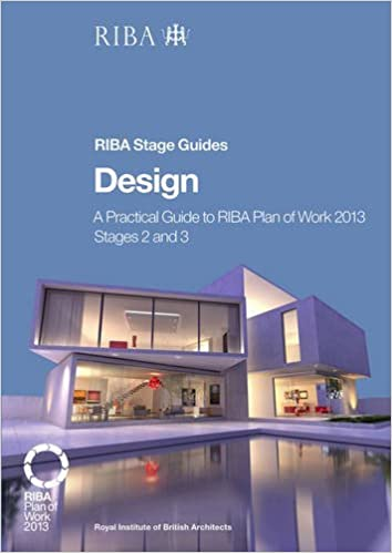 Amazon Design A Practical Guide To RIBA Plan Of Work 2013 Stages 2 And 3 Stage 9781859465714 Tim Bailey Books