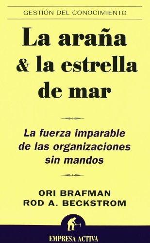 La Arana y la Estrella de Mar: La Fuerza Imparable de las Organizaciones Sin Mandos = The Starfish and the Spider (Gestion del Conocimiento) (Spanish Edition) by Ori Brafman (2007-09-01)