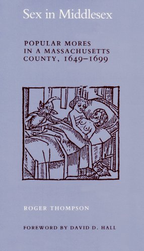 Sex in Middlesex: Popular Mores in a Massachusetts County, 1649-1699