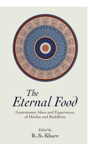 The Eternal Food: Gastronomic Ideas and Experiences of Hindus and Buddhists (S U N Y Series in Hindu Studies)