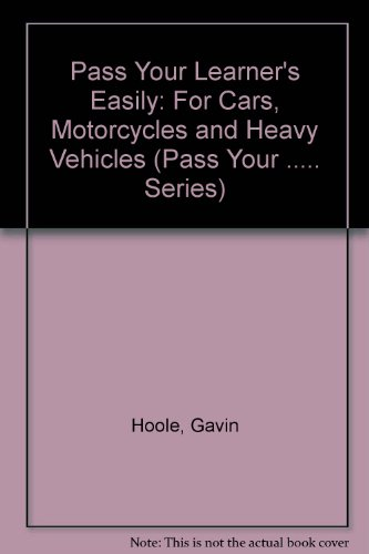 Pass Your Learner's Easily: For Cars, Motorcycles and Heavy Vehicles (Pass Your ..... Series)