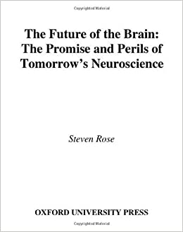 Book The Future of the Brain: The Promise and Perils of Tomorrow's Neuroscience by Steven Rose (2005-04-01)