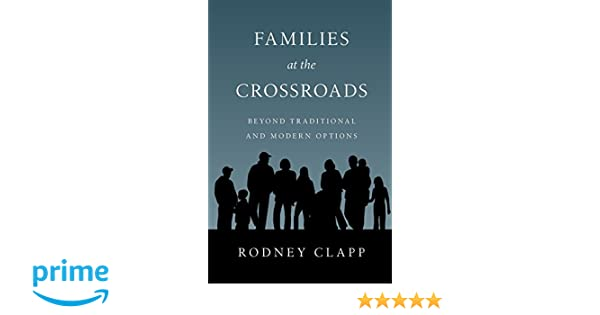 Families at the crossroads beyond tradition modern options families at the crossroads beyond tradition modern options rodney r clapp 9780830816552 amazon books fandeluxe Choice Image