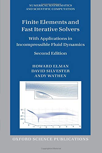 Finite Elements and Fast Iterative Solvers: With Applications In Incompressible Fluid Dynamics (Numerical Mathematics And Scientific Computation) (The Finite Element Method For Fluid Dynamics)
