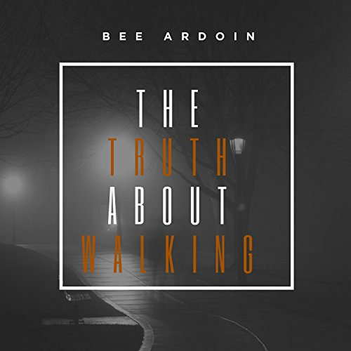 Bee Ardoin - The Truth About Walking 2018
