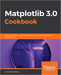 matplotlib 30 cookbook over 150 recipes to create highly detailed interactive visualizations using python
