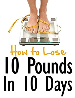 how to lose 10 pounds in 10 days naturally